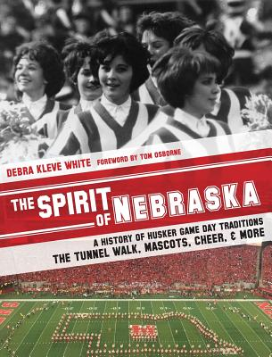 The Spirit of Nebraska: A History of Husker Game Day Traditions - the Tunnel Walk, Mascots, Cheer, and More Cover Image