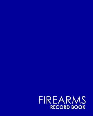 Firearms Record Book: Acquisition And Disposition Book FFL, Inventory Log Book, Firearms Inventory, Personal Firearm Log Book, Minimalist Bl Cover Image