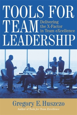 Tools for Team Leadership: Delivering the X-Factor in Team Excellence Cover Image