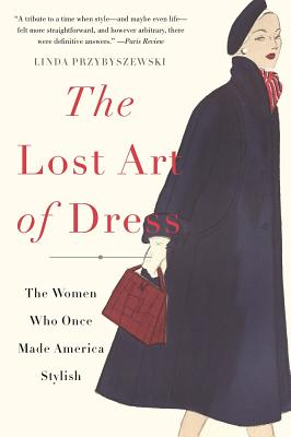 The Lost Art of Dress: The Women Who Once Made America Stylish Cover Image