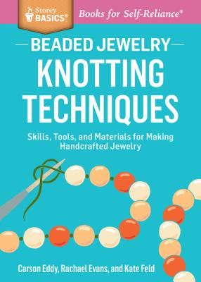 Beaded Jewelry: Knotting Techniques: Skills, Tools, and Materials for Making Handcrafted Jewelry. A Storey BASICS® Title Cover Image