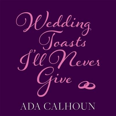 Wedding Toasts I'll Never Give Lib/E cover
