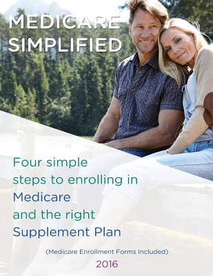 Medicare Simplified: 4 Steps to enrolling into Medicare and the right Supplement Ins Plan Cover Image
