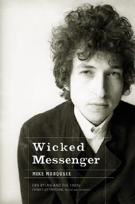 Wicked Messenger: Bob Dylan and the 1960s Cover Image