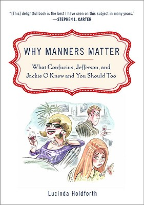 Why Manners Matter: What Confucius, Jefferson, and Jackie O Knew and You ShouldToo Cover Image