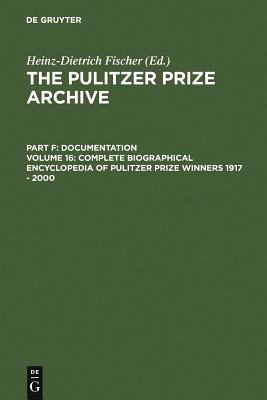 Complete Biographical Encyclopedia of Pulitzer Prize Winners 1917 - 2000: Journalists, Writers and Composers on Their Way to the Coveted Awards (Pulitzer Prize Archive) Cover Image