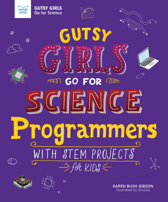 Gutsy Girls Go for Science: Programmers: With STEM Projects for Kids Cover Image