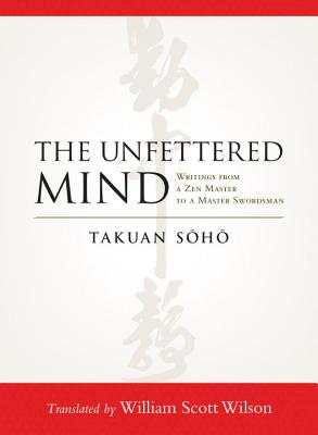 The Unfettered Mind: Writings from a Zen Master to a Master Swordsman Cover Image