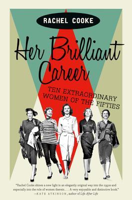 Her Brilliant Career: Ten Extraordinary Women of the Fifties cover