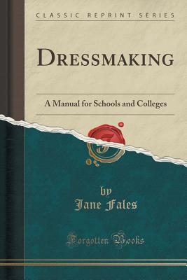 Dressmaking: A Manual for Schools and Colleges (Classic Reprint) Cover Image