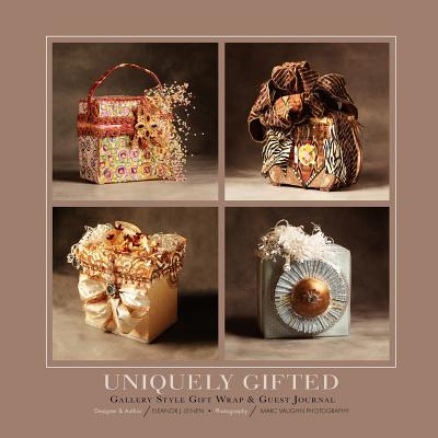 Uniquely Gifted: Gallery Style Gift Wrap & Guest Journal Cover Image