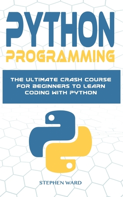 Python Programming: The Ultimate Crash Course For Beginners To Learn Coding With Python Cover Image