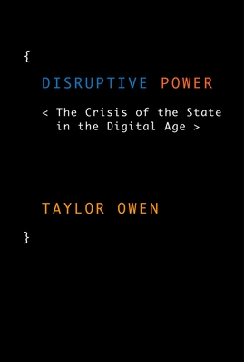 Disruptive Power: The Crisis of the State in the Digital Age (Oxford Studies in Digital Politics) Cover Image