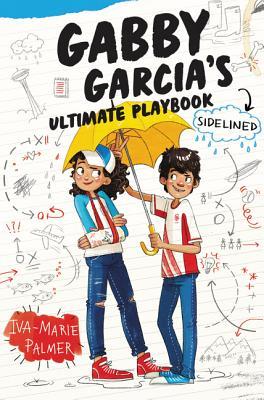 Gabby Garcia's Ultimate Playbook #3: Sidelined (Gabby Garcia's Ultimate Playbook #3) Cover Image