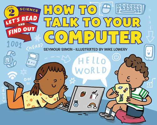 How to Talk to Your Computer (Let's-Read-and-Find-Out Science 2) Cover Image