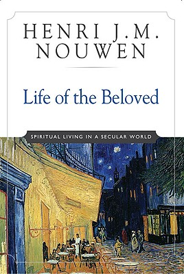 Life of the Beloved: Spiritual Living in a Secular World Cover Image