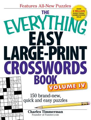 The Everything Easy Large-Print Crosswords Book, Volume IV: 150 brand-new, quick and easy puzzles (Everything®) Cover Image