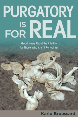 Purgatory Is for Real: Good News about the Afterlife for Those Who Aren't Perfect Yet Cover Image