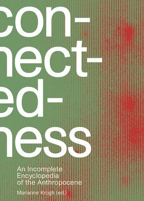 Connectedness: An Incomplete Encyclopedia of the Anthropocene Cover Image