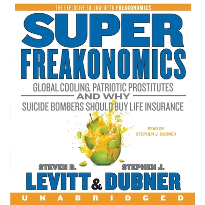 Superfreakonomics Lib/E: Global Cooling, Patriotic Prostitutes, and Why Suicide Bombers Should Buy Life Insurance Cover Image