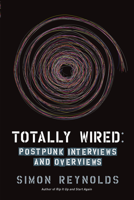Totally Wired: Post-Punk Interviews and Overviews Cover Image