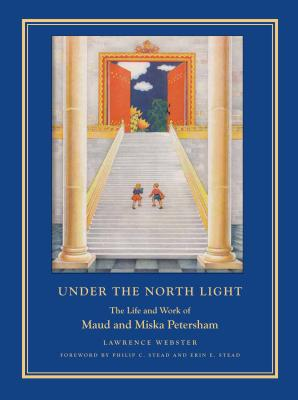 Under the North Light: The Life and Work of Maud and Miska Petersham Cover Image