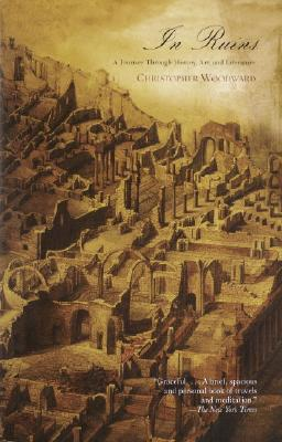 In Ruins: A Journey Through History, Art, and Literature Cover Image