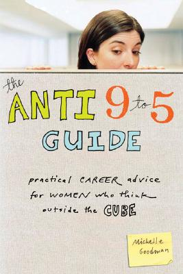The Anti 9 to 5 Guide: Practical Career Advice for Women Who Think Outside the Cube Cover Image