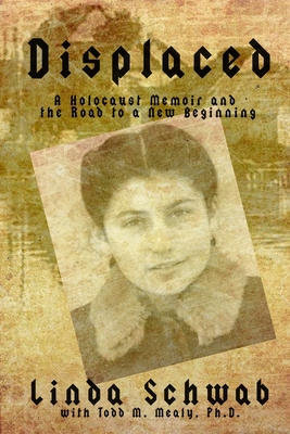 Displaced: A Holocaust Memoir and the Road to a New Beginning Cover Image