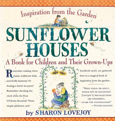 Sunflower Houses: Inspiration From the Garden--A Book for Children and Their Grown-Ups Cover Image