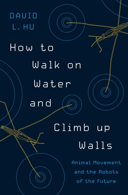 How to Walk on Water and Climb Up Walls: Animal Movement and the Robots of the Future Cover Image