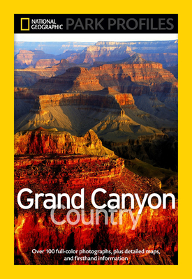 National Geographic Park Profiles: Grand Canyon Country: Over 100 Full-Color Photographs, plus Detailed Maps, and Firsthand Information Cover Image