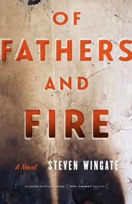 Of Fathers and Fire: A Novel (Flyover Fiction) Cover Image