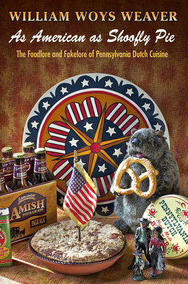 As American as Shoofly Pie: The Foodlore and Fakelore of Pennsylvania Dutch Cuisine Cover Image