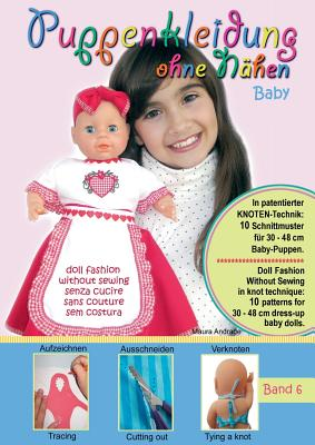 Puppenkleidung ohne Nähen - Baby, Band 6 - Doll Fashion Without Sewing - baby, Vol. 6 - Vestiti per bambole senza cucire - bambino, Vêtements de poupé Cover Image