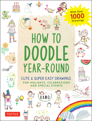 How to Doodle Year-Round: Cute & Super Easy Drawings for Holidays, Celebrations and Special Events - With Over 1000 Drawings cover