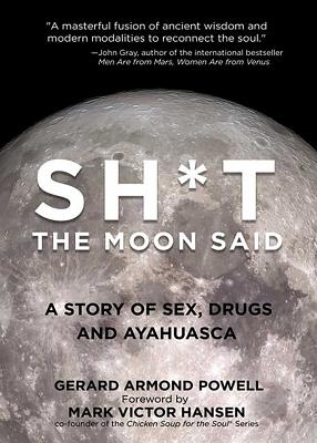 Sh*t the Moon Said: A Story of Sex, Drugs, and Ayahuasca Cover Image