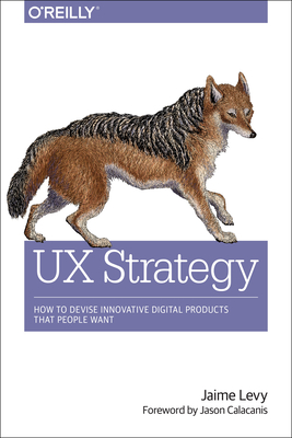 UX Strategy: How to Devise Innovative Digital Products That People Want Cover Image