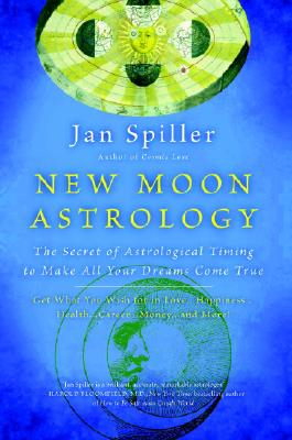 New Moon Astrology: The Secret of Astrological Timing to Make All Your Dreams Come True Cover Image