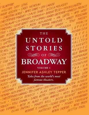 The Untold Stories of Broadway: Tales from the World's Most Famous Theaters Cover Image