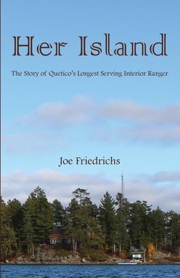 Her Island: The Story of Quetico's Longest Serving Interior Ranger Cover Image