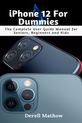iPhone 12 For Dummies: The Complete User Guide Manual for Seniors, Beginners and Kids Cover Image
