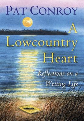 A Lowcountry Heart/Pat Conroy