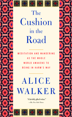 The Cushion in the Road: Meditation and Wandering as the Whole World Awakens to Being in Harm's Way Cover Image