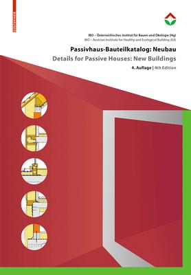 Passivhaus-Bauteilkatalog: Neubau / Details for Passive Houses: New Buildings: Ökologisch Bewertete Konstruktionen / A Catalogue of Ecologically Rated Cover Image
