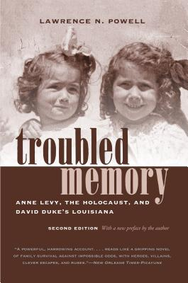 Troubled Memory, Second Edition: Anne Levy, the Holocaust, and David Duke's Louisiana Cover Image