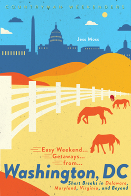 Easy Weekend Getaways from Washington, DC: Short Breaks in Delaware, Virginia, and Maryland Cover Image
