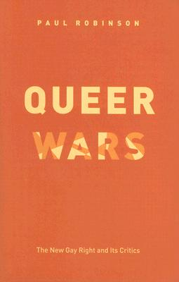 Queer Wars: The New Gay Right and Its Critics Cover Image