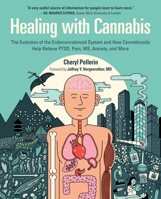 Healing with Cannabis: The Evolution of the Endocannabinoid System and How Cannabinoids Help Relieve PTSD, Pain, MS, Anxiety, and More Cover Image