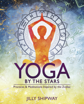 Yoga by the Stars: Practices and Meditations Inspired by the Zodiac Cover Image